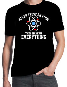 Never-Trust-An-Atom-They-Make-Up-Everything-Funny-Geek-Science-Big-Bang-T-Shirt