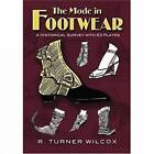 The Mode in Footwear: A Historical Survey with 53 Plates by R. Turner Wilcox (Paperback, 2008)