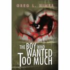Boy Who Wanted Too Much 9781436399562 by Greg L Hines Paperback