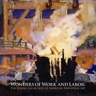 Wonders of Work and Labor: The Steidle Collection of American Industrial Art by Betsy Fahlman, Eric J. Schruers (Hardback, 2009)