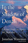 In the Shadow of Denali: Life and Death on Alaska's Mt. McKinley by Jonathan Waterman (Paperback, 2009)