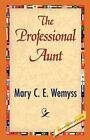 The Professional Aunt by Mary C E Wemyss (Hardback, 2007)