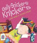 Sally Snickers' Knickers by Lynn Ward (Hardback, 2014)