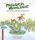 Frosch Mahlzeit! von Simone Kettendorf (2014, Gebundene Ausgabe)