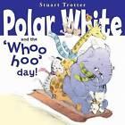 Polar Whites Whoo-Hoo Day by Stuart Trotter (Paperback, 2009)