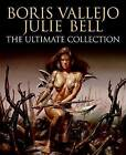 Boris Vallejo and Julie Bell: The Ultimate Collection by Boris Vallejo, Julie Bell (Paperback / softback, 2009)