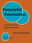 Purposeful Punctuation: A Syntactic Guide to English Punctuation: Writing Style 3 by Dick Heaberlin (Paperback / softback, 2009)