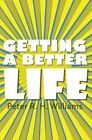 Getting a Better Life by Peter R. H. Williams (Paperback, 2014)