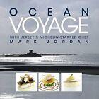 Ocean Voyage with Jersey's Michelin-Starred Chef Mark Jordan by Chef Media (Hardback, 2011)