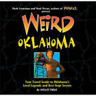 Weird Oklahoma: Your Travel Guide to Oklahoma's Local Legends and Best Kept Secrets by Wesley Treat (Hardback, 2011)