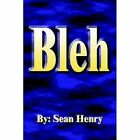 Bleh 9781418451486 by Sean Henry Hardcover