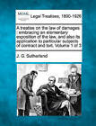 A Treatise on the Law of Damages: Embracing an Elementary Exposition of the Law, and Also Its Application to Particular Subjects of Contract and Tort. Volume 1 of 3 by J G Sutherland (Paperback / softback, 2010)