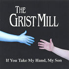 If You Take My Hand, My Son by The Grist Mill (CD, Jul-2005, STH Productions)