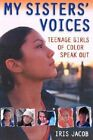 My Sisters' Voices: Teenage Girls of Color Speak out by Iris Jacob (Paperback)
