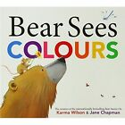 Bear Sees Colours by Karma Wilson (Paperback, 2014)