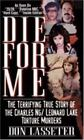 Die for Me : The Terrifying True Story of the Charles Ng and Leonard Lake Torture Murders by Don Lasseter (2000, Paperback)