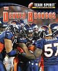 The Denver Broncos by Mark Stewart (Hardback, 2012)
