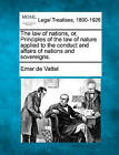 The Law of Nations, Or, Principles of the Law of Nature Applied to the Conduct and Affairs of Nations and Sovereigns. by Emmerich De Vattel (Paperback / softback, 2010)
