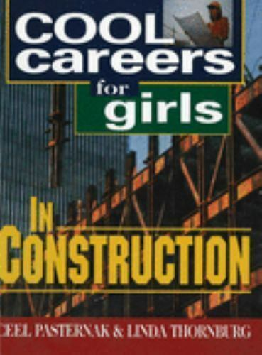 Cool Careers for Girls in Construction by Linda Thornburg; Ceel Pasternak