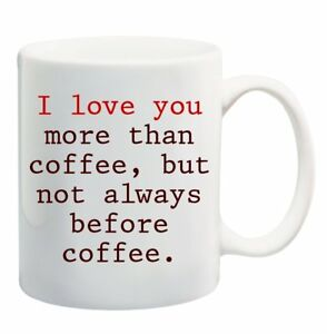 I Love You More Than Coffee But Not Before Mug Cup 11 Ounces Humor Gift Funny Ebay