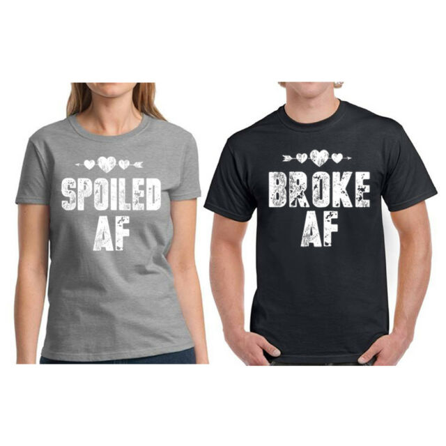 He Broke and She Spoiled Matching Couple Valentine Graphic Design Printing Gift Shirt