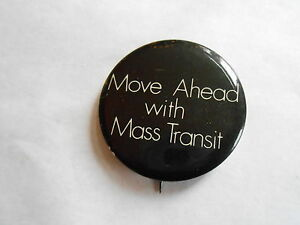 Vintage Move Ahead with Mass Transit Promo Advertising Transportation Pinback