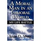 a Moral Man in an Immoral World 9781451278224 by Jesse D. Shaw Paperback