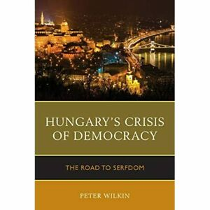 Hungary's Crisis of Democracy: The Road to Serfdom - Paperback / softback NEW Wi