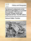 Narrative of a Shipwreck on the Island of Cape Breton, in a Voyage from Quebec 1780. by S. W. Prenties, Ensign of the 84th Regiment of Foot. the Fifth Edition. by Samuel Waller Prenties (Paperback / softback, 2010)