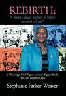 Rebirth: A Breast Cancer Journey of Many; Survival of Few: A Mississippi Civil Rights Activist's Biggest Battle How She Beat the Odds by Stephanie Parker-Weaver (Hardback, 2011)