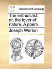The Enthusiast: Or, the Lover of Nature. a Poem. by Joseph Warton (Paperback / softback, 2010)