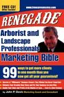 Renegade Bible for Tree and Landscaping Professionals 99 Ways to Get