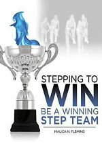Stepping to Win : Be a Winning Step Team by Malica Fleming (2014, Paperback)