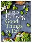 Good Things to Eat by Lucas Hollweg (Hardback, 2011)