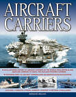 Aircraft Carriers: An Illustrated History of Aircraft Carriers of the World, from Zeppelin and Seaplane Carriers to v/Stol and Nuclear-Powered Carriers by Bernard Ireland (Paperback, 2013)
