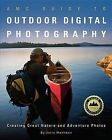 AMC Guide to Outdoor Digital Photography: Creating Great Nature and Adventure Photos by Jerry Monkman (Paperback / softback, 2011)