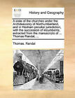 A State of the Churches Under the Archdeaconry of Northumberland, and in Hexham Peculiar Jurisdiction, with the Succession of Incumbents, Extracted from the Manuscripts of ... Thomas Randal, ... by Thomas Randal (Paperback / softback, 2010)