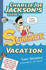 Charlie Joe Jackson S Guide to Summer Vacation by Tommy Greenwald 159643757 X