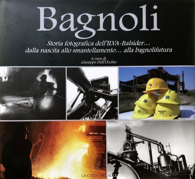GIUSEPPE DALL'OCCHIO BAGNOLI STORIA FOTOGRAFICA ILVA-ITALSIDER BAGNOLIFUTURA