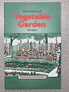 Old-Fashioned-Vegetable-Garden-Recipes-Cookbook-Bear-Wallow-Books-NEW-2000