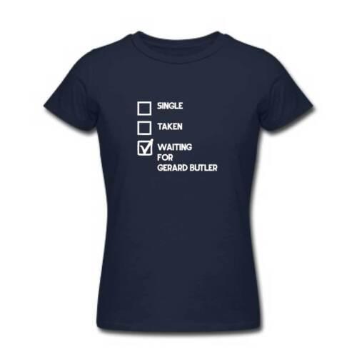 Ladies Single Taken Waiting For GERARD BUTLER Tshirt Fan Top T Shirt Clothing