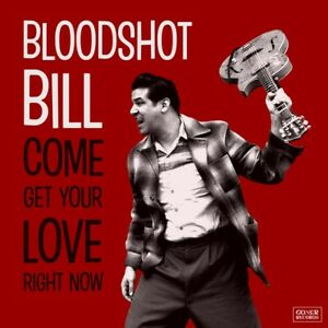 BLOODSHOT-BILL-COME-GET-YOUR-LOVE-RIGHT-NOW-LP-034-WACKED-OUT-ROCKABILLY-amp-R-amp-B-034