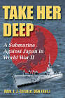 Take Her Deep: A Submarine Against Japan in World War II by I. J. Galantin (Paperback, 2007)