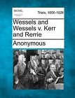 Wessels and Wessels V. Kerr and Rerrie by Anonymous (Paperback / softback, 2012)
