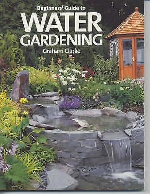 1 of 1 - Beginners' Guide to Water Gardening by Graham Clarke (Paperback, 2002)