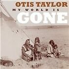 Otis Taylor - My World Is Gone (2013)