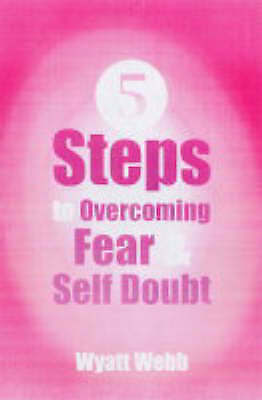 1 of 1 - Five Steps To Overcoming Fear & Self-Doubt, Webb, Wyatt, 1401905005, Very Good B