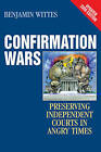 Confirmation Wars: Preserving Independent Courts in Angry Times by Benjamin Wittes (Paperback, 2009)