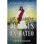 Las Parabolas de Jesus En Mateo: Signo de La Encarnaci by Rev D Min Jose Jesus Arriag Martinez (Paperback / softback, 2014)