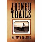Joined Trails 9781453592366 by Kaitlyn Collins Paperback